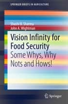 Vision Infinity for Food Security ebook by Shashi B. Sharma,John A. Wightman