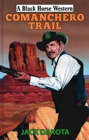 Comanchero Trail ebook by Jack Dakota