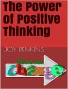 The Power of Positive Thinking ebook by Joy Renkins