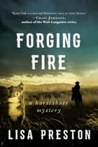 Forging Fire - A Horseshoer Mystery ebook by Lisa Preston