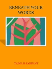 Beneath your words ebook by TAINA R FANFANT