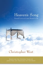 Heaven's Song - Sexual Love As It Was Meant to Be ebook by Christopher West