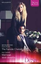 The Fiancee Charade/Marriage With Benefits ebook by Fiona Brand, Kat Cantrell