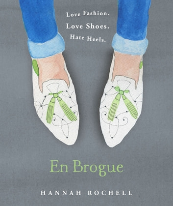 En Brogue: Love Fashion. Love Shoes. Hate Heels - A Girl's Guide to Flat Shoes and How to Wear them with Style. ebook by Hannah Rochell