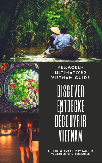 DISCOVER ENTDECKE DÉCOUVRIR VIETNAM - Yes.Koeln ultimativer Vietnam-Guide ebook by