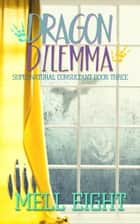 Dragon Dilemma ebook by Mell Eight