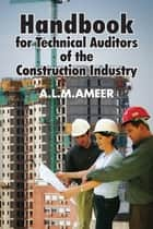 Handbook for Technical Auditors of the Construction Industry ebook by A L M Ameer