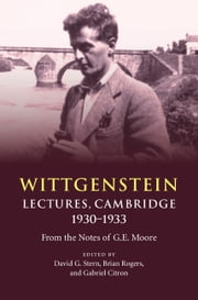Wittgenstein: Lectures, Cambridge 1930–1933 - From the Notes of G. E. Moore ebook by Kobo.Web.Store.Products.Fields.ContributorFieldViewModel