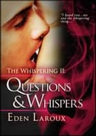 Questions and Whispers: The Whispering 2 - The Whispering ebook by Eden Laroux
