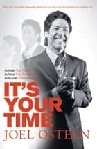 It's Your Time - Finding Favour, Restoration and Abundance in Your Everyday Life ebook by Joel Osteen
