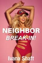 Neighbor Break-in! ebook by Ivana Shaft