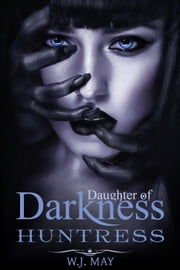 Huntress - Daughters of Darkness: Victoria's Journey, #2 ebook by W.J. May