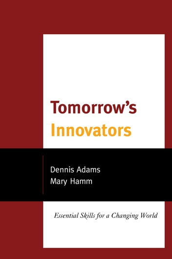 Tomorrow's Innovators - Essential Skills for a Changing World ebook by Dennis Adams,Mary Hamm