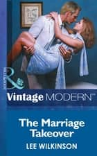 The Marriage Takeover (Mills & Boon Modern) (Wedlocked!, Book 14) ebook by Lee Wilkinson