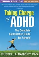 Taking Charge of ADHD, Third Edition - The Complete, Authoritative Guide for Parents ebook by Russell A. Barkley, PhD, ABPP,...
