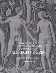 The Complete Engravings, Etchings and Drypoints of Albrecht Dürer ebook by Albrecht Dürer