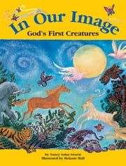 In Our Image - God's First Creatures ebook by Nancy Sohn Swartz,Melanie Hall