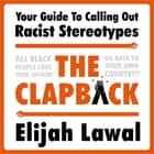 The Clapback - Your Guide to Calling out Racist Stereotypes audiobook by Elijah Lawal