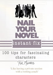 Nail Your Novel Instant Fix: 100 tips for fascinating characters ebook by Roz Morris