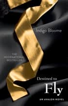 Destined to Fly ebook by Indigo Bloome