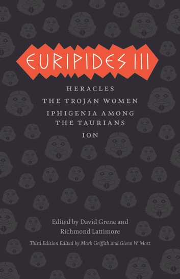 Euripides III - Heracles, The Trojan Women, Iphigenia among the Taurians, Ion ebook by Euripides