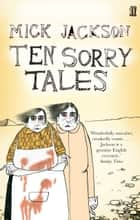 Ten Sorry Tales ebook by Mick Jackson