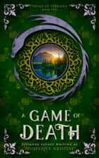 A Game of Death - A Fantasy Romance ebook by Vivienne Savage, Dominique Kristine
