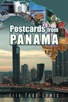 Postcards from Panama ebook by Iris Todd-Lewis