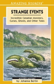 Strange Events - Incredible Canadian Monsters, Curses, Ghosts and Other Tales ebook by Johanna Bertin