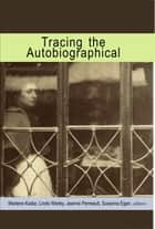 Tracing the Autobiographical ebook by Marlene Kadar, Linda Warley, Jeanne Perreault,...