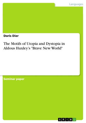 The Motifs of Utopia and Dystopia in Aldous Huxley's 'Brave New World' ebook by Doris Dier