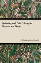 Spinning and Bait Fishing for Salmon and Trout ebook by H. Cholmondelay-Pennell