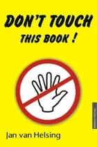 Don't touch this book! ebook by Jan van Helsing