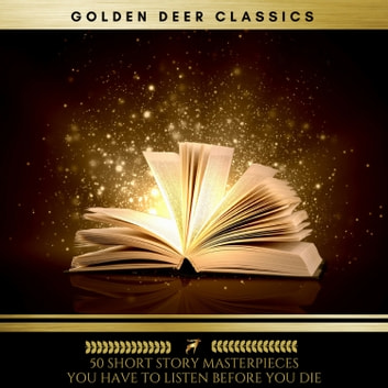 50 Short Story Masterpieces you have to listen before you die (Golden Deer Classics) audiobook by F. Scott Fitzgerald,O.Henry,Mark Twain,Kahlil Gibran,W.W. Jacobs,Anonymous,Thomas Jefferson,Founding Fathers,Plato,Lord Alfred Tennyson,T.S. Eliot,William Dean Howells,Karl Marx,Friedrich Engels,Leo Tolstoy,Washington Irving,Samuel Taylor Coleridge,Bram Stoker,Sun Tzu,Edgar Allan Poe,Lao Tzu,Oscar Wilde,William Blake,Patrick Henry,H.G. Wells,Saki,Herman Melville,Clement Clarke Moore,Bret Harte,Immanuel Kant,Jack London,Henry Ford,G.K. Chesterton,Charles Perrault,Anton Chekhov,D.H. Lawrence,Fyodor Dostoevsky,Franz Kafka,James Joyce,John Muir