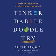 Tinker Dabble Doodle Try - Unlock the Power of the Unfocused Mind audiobook by Srini Pillay, M.D.
