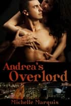 Andrea's Overlord ebook by Michelle Marquis