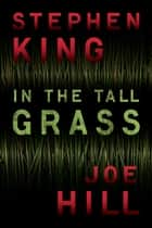 In the Tall Grass eBook by Stephen King, Joe Hill