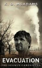 Evacuation - Book 2 The Seamus Chronicles ebook by K. D. McAdams