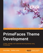PrimeFaces Theme Development ebook by Andy Bailey,Sudheer Jonna