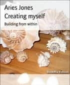 Creating myself ebook by Aries Jones