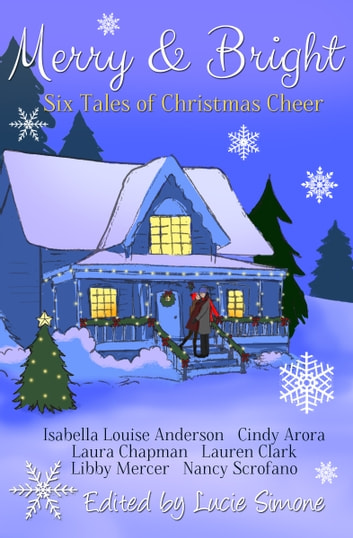 Merry & Bright - Six Tales of Christmas Cheer ebook by Isabella Louise Anderson,Cindy Arora,Laura Chapman