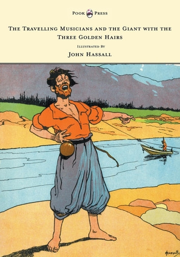 The Travelling Musicians and the Giant with the Three Golden Hairs - Illustrated by John Hassall ebook by Anon