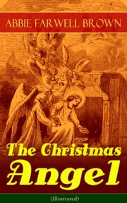 The Christmas Angel (Illustrated) ebook by Abbie Farwell Brown,Reginald Bathurst Birch