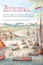 The Culture of the Seven Years' War - Empire, Identity, and the Arts in the Eighteenth-Century Atlantic World ebook by Frans de Bruyn, Shaun Regan