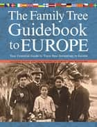 The Family Tree Guidebook to Europe - Your Essential Guide to Trace Your Genealogy in Europ eBook by Allison Dolan