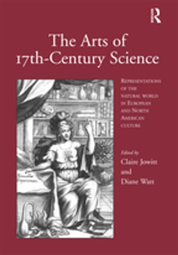 The Arts of 17th-Century Science - Representations of the Natural World in European and North American Culture ebook by Claire Jowitt,Diane Watt