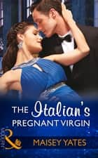 The Italian's Pregnant Virgin (Mills & Boon Modern) (Heirs Before Vows, Book 3) ebook by Maisey Yates