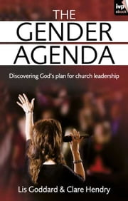 The Gender Agenda - Discovering God's plan for church leadership ebook by Lis Goddard, Clare Hendry
