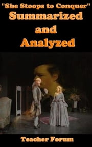 """She Stoops to Conquer"" Summarized and Analyzed ebook by Teacher Forum"