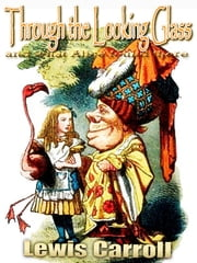 Through the Looking Glass and what Alice found there - Free Audiobook Links, With Over 50 illustrations by John Tenniel ebook by Lewis Carroll,John Tenniel  (Illustrator)